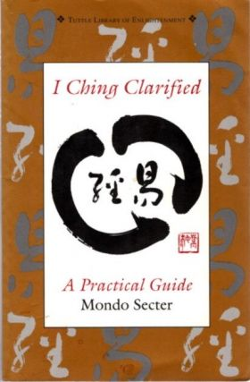 I CHING CLARIFIED; A Practical Guide. Mondo Secter