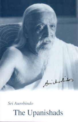 THE UPANISHADS. Sri Aurobindo