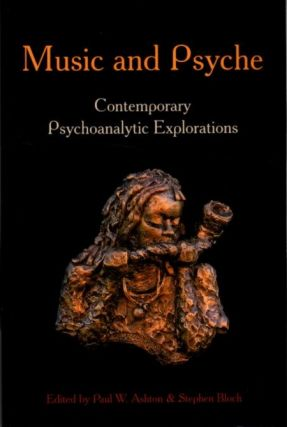 MUSIC AND PSYCHE; Contemporary Psychoanalytic Explorations. Pul W. Ashton, Stephen Bloch