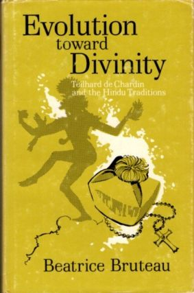 EVOLUTION TOWARD DIVINITY; Teilhard de Chardin and the Hindu Tradition. Beatrice Bruteau