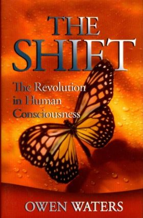 THE SHIFT: The Revolution in Human Consciousness. Owen Waters