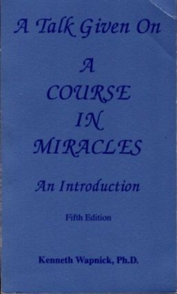 "A TALK GIVEN ON ""A COURSE IN MIRACLES"" Kenneth Wapnick"