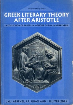 GREEK LITERARY THEORY AFTER ARISTOTLE: A Collection of Papers in Honour of D.M. Schenkeveld. J....
