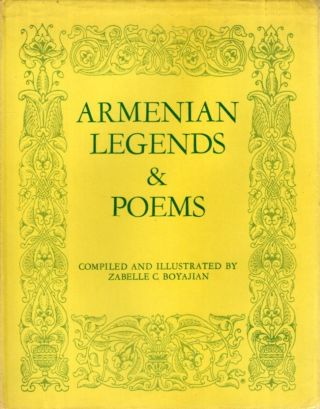 ARMENIAN LEGENDS & POEMS. Zabelle C. Boyajian