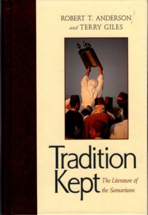 TRADITION KEPT: The Literature of the Samaritans. Robert T. Anderson, Terry Giles