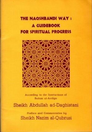 THE NAQSHBANDI WAY: A Guidebook for Spiritual Progress According to the Instructions of Sultan...
