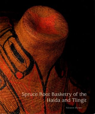 SPRUCE ROOT BASKETRY OF THE HAIDA AND TLINGIT. Sharon J. Busby