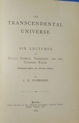 THE TRANSCENDENTAL UNIVERSE.: Six Lectures on Occult Science, Theosophy and the Catholic Faith