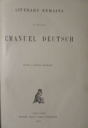 LITERARY REMAINS OF THE LATE EMANUEL DEUTSCH: With a Brief Memoir