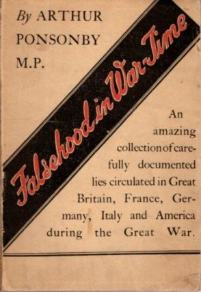 FALSEHOOD IN WAR-TIME: Containing an Assortment of Lies Circulated Throughout the Nations During...