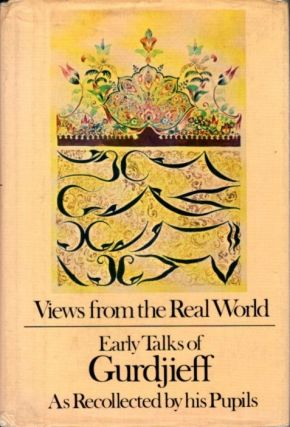VIEWS FROM THE REAL WORLD, EARLY TALKS OF GURDJIEFF. G. I. Gurdjieff