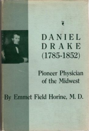 DNIEL DRAKE (1785-1852): Pioneer Physician of the Midwest. Emmet Field Horine
