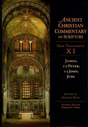 ANCIENT CHRISTIAN COMMENTARY ON SRIPTURE: JAMES, 1-2 PETER, 1-3 JOHN, JUDE: New Testament XI....