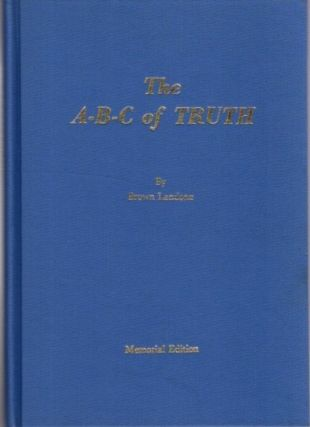 THE A-B-C OF TRUTH: 35 lessons for Beginners in New Thought Study. Brown Landone