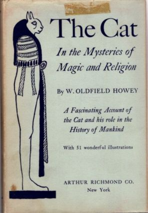 THE CAT IN THE MYSTERIES OF RELIGION AND MAGIC. M. Oldfield Howey
