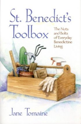 ST. BENEDICT'S TOOLBOX: The Nuts and Bolts of Everyday Benedictine Living. Jane Tomaine