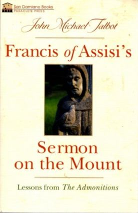 FRANCIS OF ASSISI'S SERMON ON THE MOUNT: Lessons from the Admonitions. John Michael Talbot
