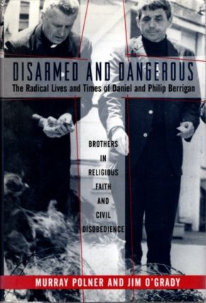 DISARMED AND DANGEROUS: The Radical Lives And Times Of Daniel And Philip Berrigan. Murray Polner,...