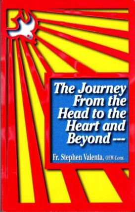 THE JOURNEY FROM THE HEAD TO THE HEART AND BEYOND. Stephen Valenta