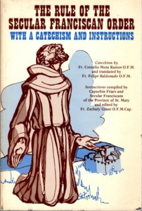 THE RULE OF THE SECULAR FRANCISCAN ORDER: With a Catechism and Instructions. Cornelio Mota...