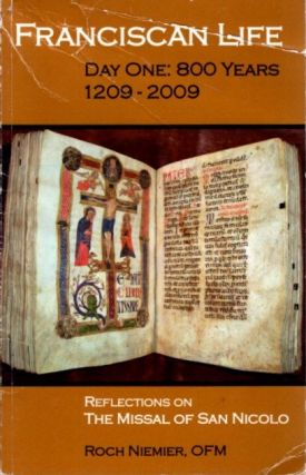 FRANCISCAN LIFE, DAY ONE: 800 YEARS 1209-2009: Reflections on the Missal of San Nicolo. Roch Niemier
