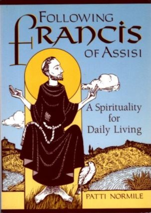 FOLLOWING FRANCIS OF ASSISI: A Spirituality for Daily Living. Patti Normile