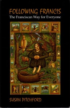 FOLLOWING FRANCIS: The Franciscan Way for Everyone. Susan Pitchford