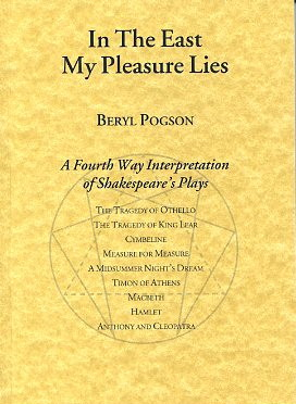 IN THE EAST MY PLEASURE LIES:; A Fourth Way Interpretation of Shakespeare's Plays. Beryl Pogson.