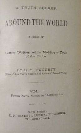 A TRUTH SEEKER IN AROUND THE WORLD: VOLUME I FROM NEW YORK TO DAMASCUS: A Series of Letters Written while Making a Tour of the Globe