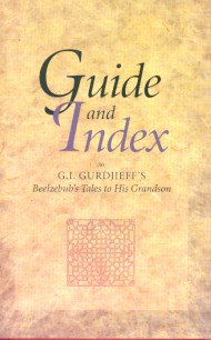 GUIDE AND INDEX TO G.I. GURDJIEFF'S BEELZEBUB'S TALES TO HIS GRANDSON. Gurdjieff.