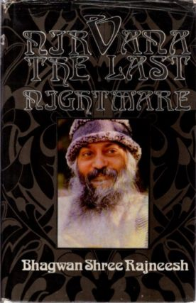 NIRVANA: THE LAST NIGHTMARE. Bhagwan Shree Rajneesh.