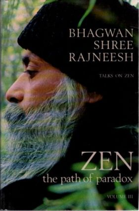 ZEN THE PATH OF PARADOX; TALKS ON ZEN, VOLUME 3. Bhagwan Shree Rajneesh.