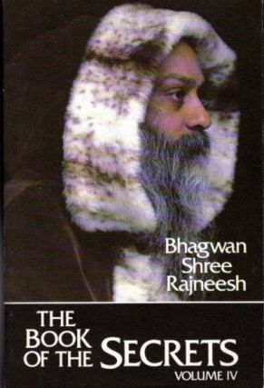 "THE BOOK OF THE SECRETS, VOLUME IV.; Discourses on ""Vigyana Bhairava Tantra"" Bhagwan Shree Rajneesh."