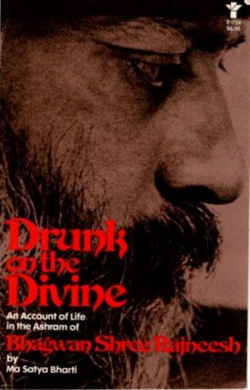 DRUNK ON THE DIVINE: AN ACCOUNT OF THE LIFE IN THE ASHRAM OF BHAGWAN SHREE RAJNEESH. Ma Satya Bharti