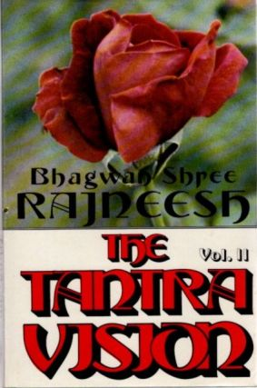 THE TANTRA VISION: SPEAKING ON THE ROYAL SONG OF SARAHA, VOLUME 2. Bhagwan Shree Rajneesh.