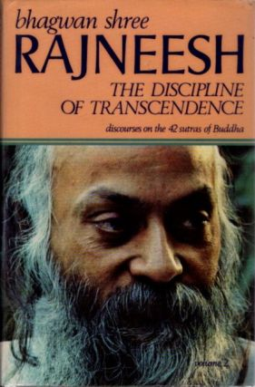 THE DISCIPLINE OF TRANSCENDENCE: DISCOURSES ON THE FORTY-TWO SUTRAS OF BUDDHA, VOLUME TWO. Bhagwan Shree Rajneesh.
