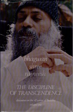 THE DISCIPLINE OF TRANSCENDENCE: DISCOURSES ON THE 42 SUTRAS OF BUDDHA.; Volume One. Bhagwan Shree Rajneesh.