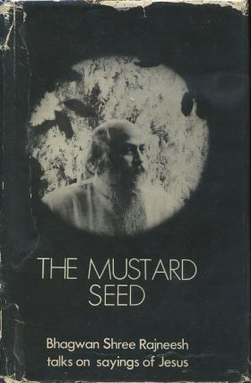 THE MUSTARD SEED.; Talks on Sayings of Jesus. Bhagwan Shree Rajneesh.