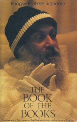 THE BOOK OF THE BOOKS, VOLUME 1; DISCOURSES ON THE DHAMMAPADA OF GAUTAM THE BUDDHA. Bhagwan Shree Rajneesh.