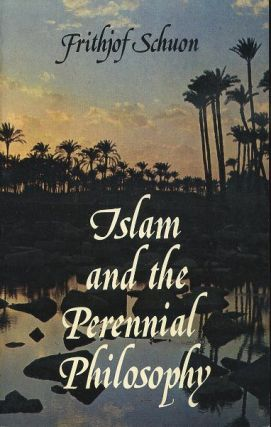 ISLAM AND THE PERENNIAL PHILOSOPHY. Frithjof Schuon
