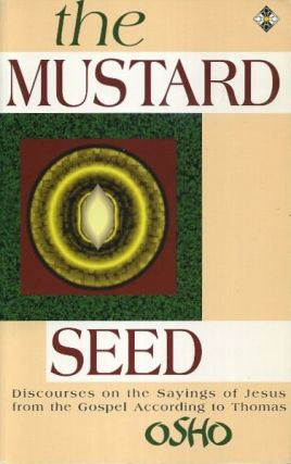 THE MUSTARD SEED: DISCOURSES ON THE SAYINGS OF JESUS FROM THE GOSPEL ACCORDING TO THOMAS. Osho,...