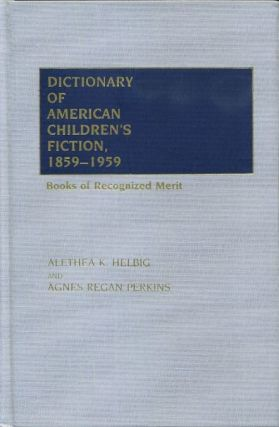 DICTIONARY OF AMERICAN CHILDREN'S FICTION, 1859-1959: BOOKS OF RECOGNIZED MERIT. Alethea K. Helbig, Agnes Regan Perkins.