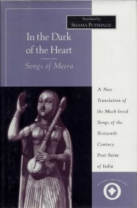 IN THE DARK OF THE HEART: SONGS OF MEERA. Meera, Shama Futehally, trans.
