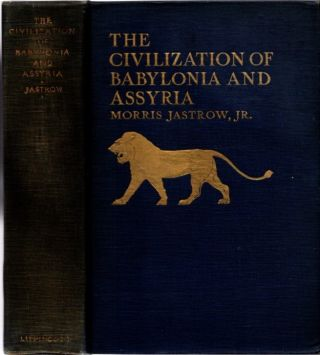 THE CIVILIZATION OF BABYLONIA AND ASSYRIA: ITS REMAINS, LANGUAGE, RELIGION, COMMERCE, LAW, ART,...