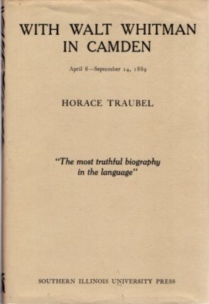 WITH WALT WHITMAN IN CAMDEN, APRIL 8 - SEPTEMBER 14, 1889; VOLUME 5. Horace Traubel.