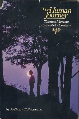 THE HUMAN JOURNEY; THOMAS MERTON: SYMBOL OF A CENTURY. Merton, Anthony T. Padovano
