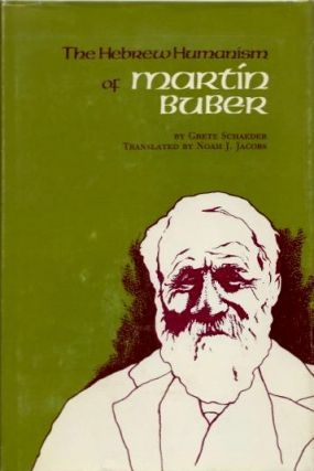 THE HEBREW HUMANISM OF MARTIN BUBER. Buber, Grete Schaeder.
