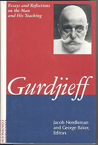 GURDJIEFF: ESSAYS AND REFLECTIONS ON THE MAN AND HIS TEACHING. Jacob Needleman, George Baker