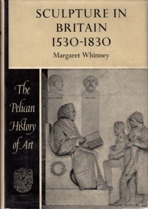 SCULPTURE IN BRITAIN: 1530 TO 1830. Margaret Whinney.