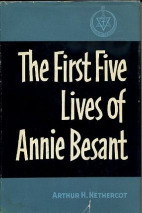 THE FIRST FIVE LIVES OF ANNIE BESANT. Besant, Arthur H. Northcot.